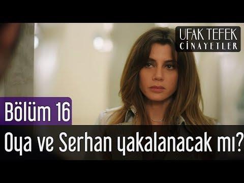 Ufak Tefek Cinayetler 16. Bölüm - Oya ve Serhan Yakalanacak mı?