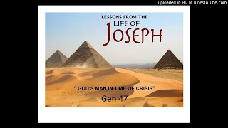 Joseph #11 God's Man In Time of Crisis Gen. 47 1/19/20