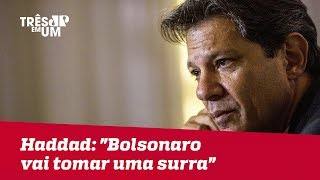 "Haddad: ""Bolsonaro vai tomar uma surra"""