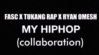 MY HIP-HOP - FASC X TUKANG RAP X RYAN OMESH