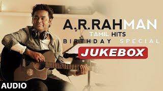 AR Rahman Tamil Hits Jukebox | AR Rahman Birthday Special | AR Rahman Tamil Songs