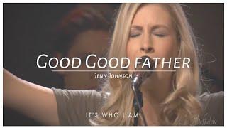 Good Good Father -  Jenn & Brian Johnson(Bethel Church)