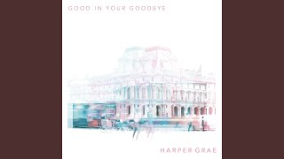 Good In Your Goodbye
