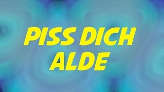 PISS DICH ALDE - SONG