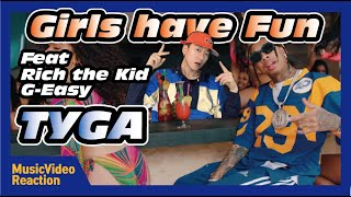Tyga Girls Have Fun Official Audio Ft Rich The Kid G Eazy Reaction
