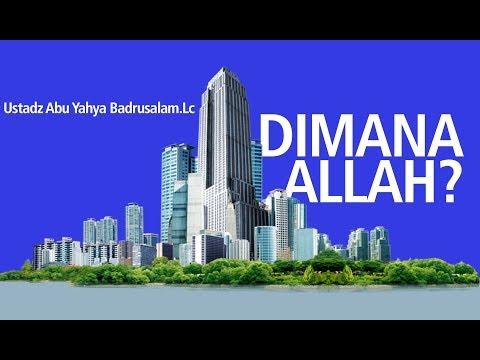 Dimana Allah -Ustadz Abu Yahya Badrusalam.Lc