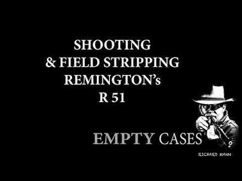 Shooting and Field Stripping the Remington R 51