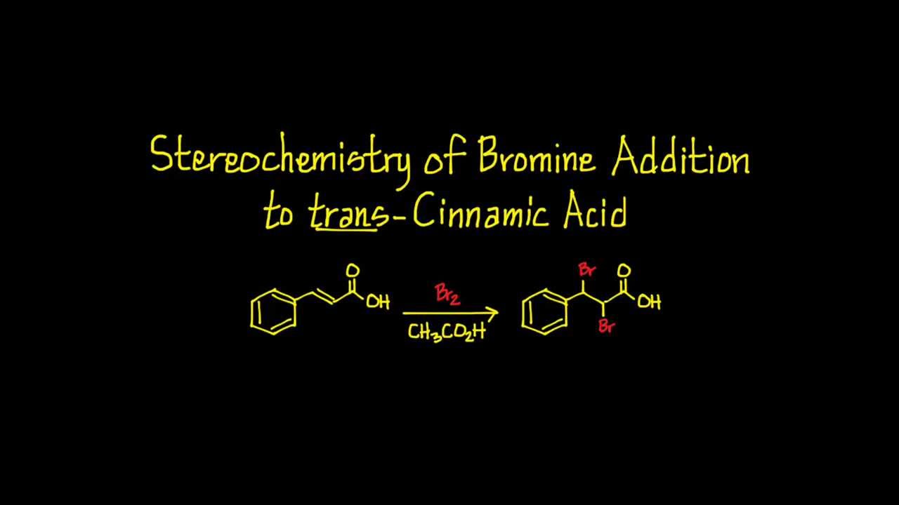 stereochemistry addition of bromine to trans cinnamic A halogen addition reaction is a simple organic reaction where a halogen molecule is bromine addition to alkene while the trans-isomer fumaric acid forms.