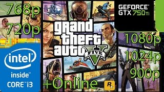 GTA 5 / V - i3 4150 - 8GB RAM - GTX 750 ti - 720p - 768p - 900p - 1024p - 1080p + Some GTA Online