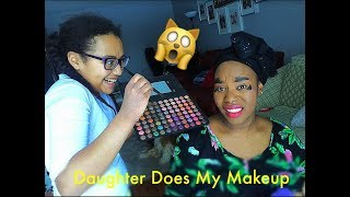 MY DAUGHTER DOES MY MAKEUP!