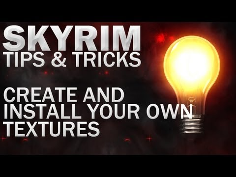 Tips & Tricks For Skyrim - Create And Install Your Own Textures (PC)