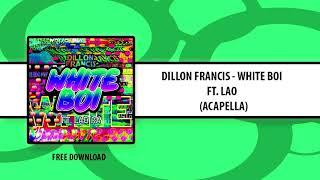 Dillon Francis ft. Lao Ra - White Boi (ACAPELLA) Free Download