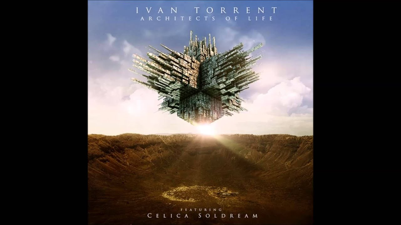 Ivan Torrent Architects Of Life Feat Celica Soldream