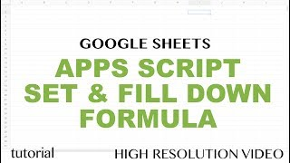 Google Sheets - Apps Script Fill Down Formula (Set a Fromula & Copy Down AutoFill) Tutorial - Part 9
