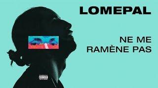 Lomepal - Ne me ramène pas (lyrics video)