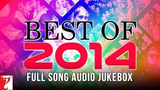 Best of 2014 - Full Song Audio Jukebox - YRF Hits