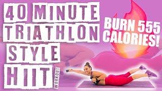 40 Minute HIIT Triathlon Style Workout 🔥Burn 555 Calories!🔥