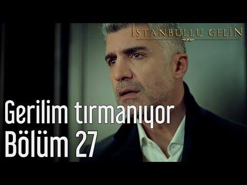 İstanbullu Gelin 27. Bölüm - Gerilim Tırmanıyor
