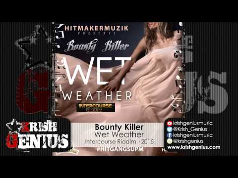 Bounty Killer – Wet Weather [intercourse Riddim] January 2015 | Reggae, Dancehall, Bashment