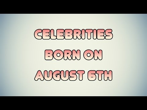 Celebrities born on August 6th