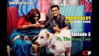 Talktales With Sandy Saha I Episode 3 ft. Kiran Dutta I ''Your Bong Guy''