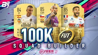 100K SQUAD BUILDER! | FIFA 19 ULTIMATE TEAM