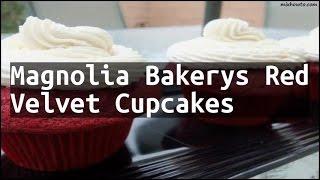 Recipe Magnolia Bakerys Red Velvet Cupcakes