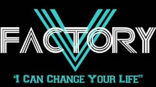 Watch V Factory I Can Change Your Life video