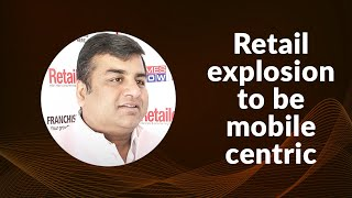 Retail explosion to be mobile centric