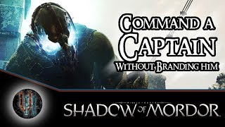 Middle-Earth: Shadow of Mordor - How to Command Captains without Branding them