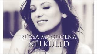 Rúzsa Magdolna - Nélküled