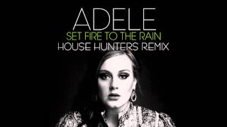 Adele - Set Fire To The Rain (House Hunters Remix) + FREE DOWNLOAD