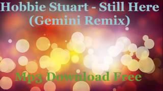 hobbie stuart   still here gemini remix mp3 download free