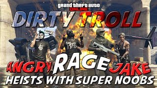 GTA ONLINE - DIRTY TROLL 59 - (HEISTS WITH A SUPER NOOB, ULTIMATE FUNNY RAGE)