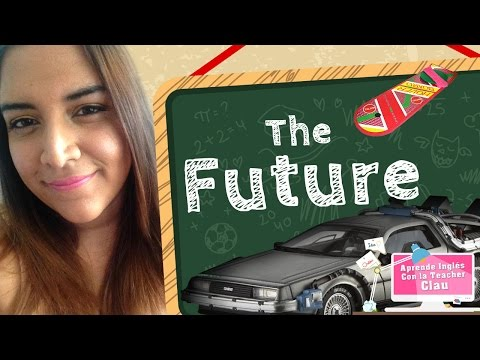 Aprende en Inglés El Futuro (Verb tense The future)