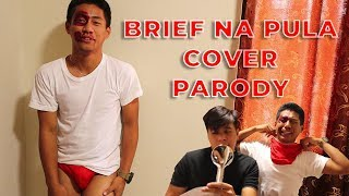 BRIEF NA PULA COVER ( MANOK NA PULA ) PARODY
