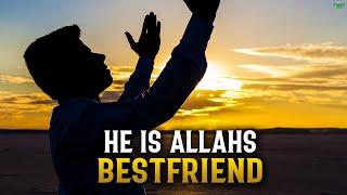 HE IS ALLAH'S BESTFRIEND