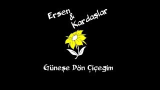 Ersen & Kardaşlar - Güneşe Dön Çiçeğim