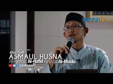 Kajian Kitab Asmaul Husna: Sifat Al-Hafidz Al-Hafid Al-Wali Al-Maula - Ustadz Badru Salam, Lc