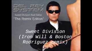 """Del Rey System featuring Dallas """"Sweet Division (Iron Will & Boston Rodriguez remix)"""""""