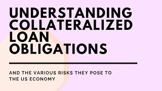 Understanding Collateralized Loan Obligations (CLOs) and Risks they Pose