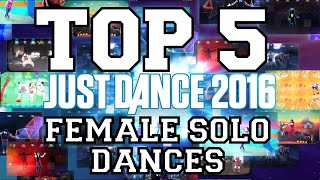 Top 5 Female Solo Dances on Just Dance 2016!