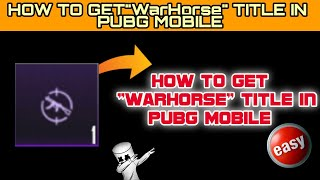 "How To Get ""Warhorse"" Title Easily In Pubg Mobile 