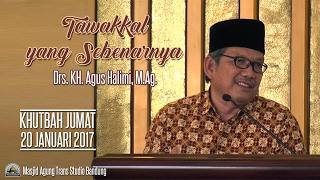 [KHUTBAH JUMAT] Tawakkal yang Sebenarnya - Drs. KH. Agus Halimi, M.Ag.