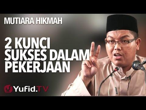 2 Kunci Sukses Dalam Pekerjaan - Ustadz firanda Andirja, MA.