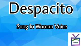 Luis Fonsi - Despacito Song In Woman Voice  Best Voice Cover 