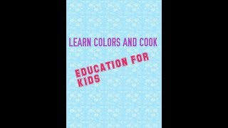 LEARN & PLAY COLORS AND COOK - EDUCATION FOR KIDS