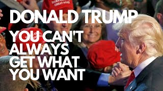 Donald Trump - You Can't Always Get What You Want