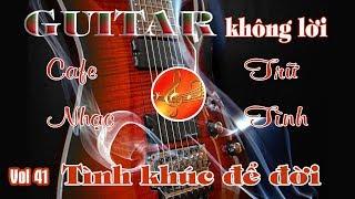 Nhạc không lời êm dịu cafe - phòng trà - Vol 41 - Hòa tấu Guitar để đời - Âm Nhạc Việt