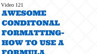 Learn Excel - Video 121 CONDITONAL FORMATTING -Use a formula